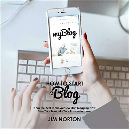 How to Start a Blog: Learn the Best Techniques to Start Blogging Now cover art