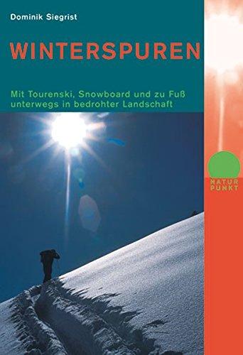 Winterspuren: Mit Tourenski, Snowboard und zu Fuss unterwegs in bedrohter Landschaft (Naturpunkt)