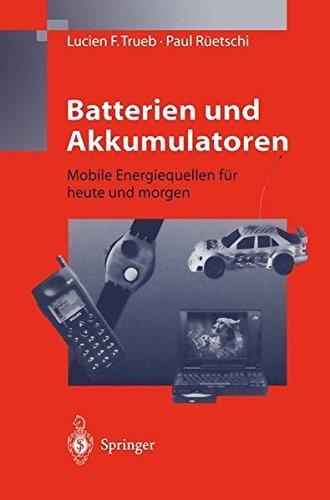 Batterien und Akkumulatoren: Mobile Energiequellen für Heute und Morgen (German Edition)
