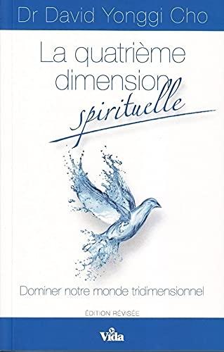 La quatrième dimension spirituelle: Dominer notre monde tridimensionnel