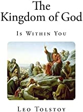 The Kingdom of God is Within You: Christianity not as a Mystic Religion but as a New Theory of Life (Christian Life - New Complete Edition)