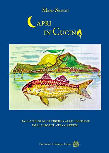 Capri in Cucina: Dalla Triglia di Tiberio alle Limonaie della Dolce Vita Caprese