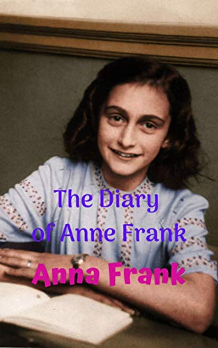The Diary of Anne Frank: A girl who tells in her intimate diary, what she experienced in the Holocaust during the Second World War (English Edition)