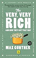 The Very, Very Rich and How They Got That Way: The Spectacular Success Stories of 15 Men Who Made It to the Very Very Top