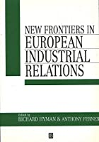 NEW FRONTIERS OF EUR INDUS RLTNS (Industrial Relations in Context)