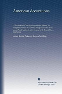 American decorations (suppl.1): A list of awards of the congressional medal of honor, the distinguished-service cross and the distinguished-service ... of the United States. 1862-1926 (Volume 2)