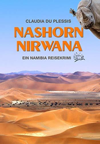 Nashorn Nirwana: Ein Namibia Reisekrimi. Mit bayerischer Gemütsruhe afrikanische Wilderer zu Fall bringen: ein witzig-spannendes Krimi-Reisebuch. Urlaubslektüre & Geschenk für Afrika-Fans