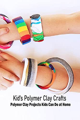 Kid's Polymer Clay Crafts: Polymer Clay Projects Kids Can Do at Home: Crafts for Kids (English Edition)