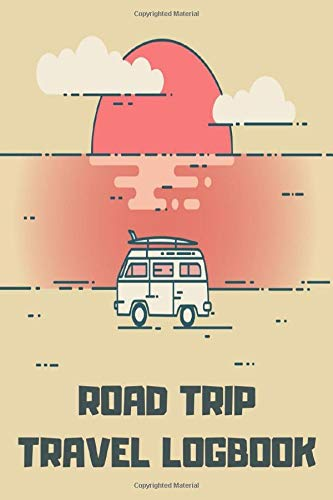 Road Trip Travel Logbook: Vacation Travel Journal Diary Family Roadtrip Log Book Notebook with Writing Prompts to Record Your Trips & Adventures - Fun Gifts for Road Trippers Men Women Couples & Kids