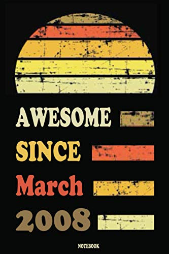Awesome since March 2008 Notebook: 13 Year Old Notebook birthday gift, 13th Birthday Gift, men and women, girls, boys, Journal/ Birthday Card Alternative, perfect colors