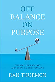 Hardcover Off Balance On Purpose: Embrace Uncertainty and Create a Life You Love Book