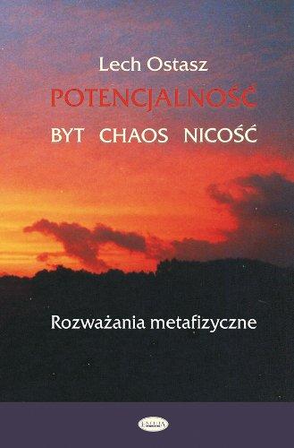 Potencjalnosc. Byt, chaos, nicosc: Rozważania metafizyczne