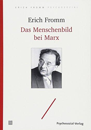 Das Menschenbild bei Marx: Mit den wichtigsten Teilen der Frühschriften von Karl Marx