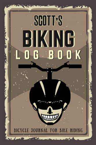 Scott's Biking Log Book - Bicycle Journal for Bike Riding: Biking Notebook/Journal For Scott Training Notebook for Cyclists - Bicycle Journal for Scott - Bike Riding Log