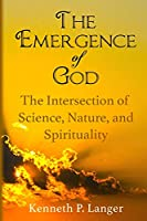 The Emergence of God: The Intersection of Science, Nature, and Religion