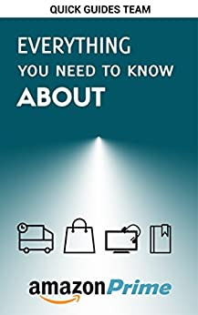 EVERYTHING YOU NEED TO KNOW ABOUT AMAZON PRIME: Tips and Tricks To Get The Most Out Of Your Amazon Prime Membership And Feel Free Using It (2019 Edition) (English Edition)    Format Kindle