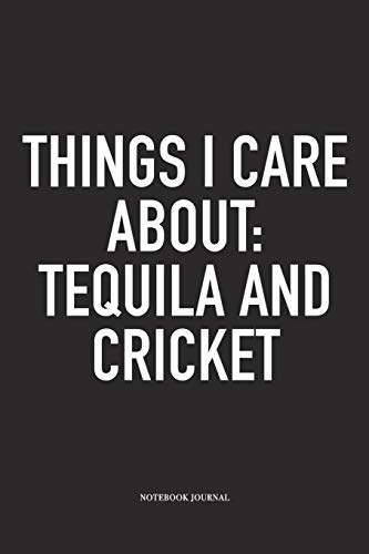 Things I Care About: Tequila And Cricket: A 6x9 Inch Matte Softcover Notebook Diary With 120 Blank Lined Pages And A Funny Sports Fanatic Cover Slogan