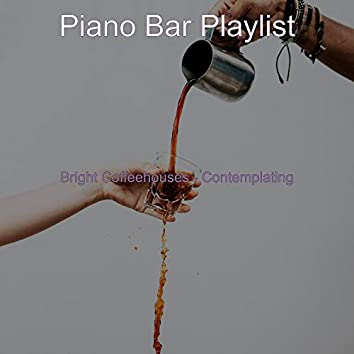Bright Coffeehouses - Contemplating