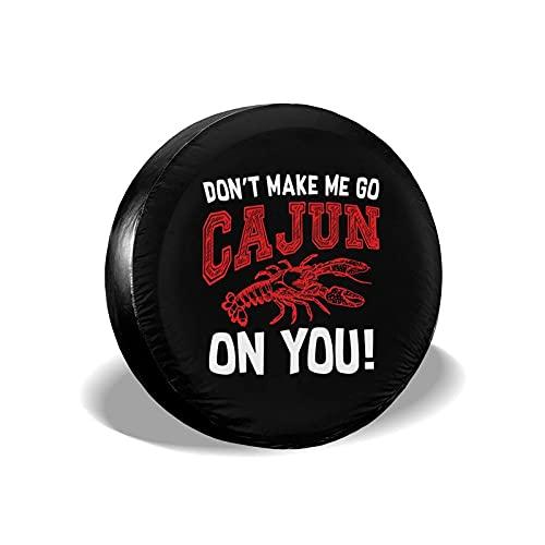 Lawenp Don't Make Me Go All Cajun On You Cubierta de neumático de Repuesto Ajuste Universal para Camiones RVs Trailer 14 15 16 Rueda de 17 Pulgadas