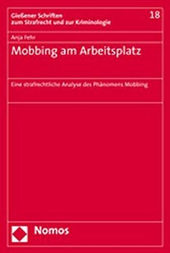 Mobbing am Arbeitsplatz: Eine strafrechtliche Analyse des Phänomens Mobbing (Gieaener Schriften zum Strafrecht und zur Kriminologie, Band 18)