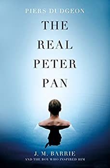 The Real Peter Pan: J. M. Barrie and the Boy Who Inspired Him by [Piers Dudgeon]