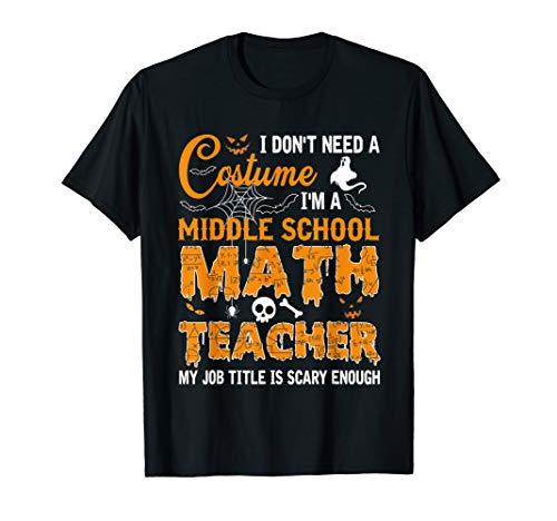 I Don't Need A Costume Middle School Math Teacher...