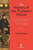 The History of the Fujiwara House: An Introduction to the Translation of the Toshi Kaden