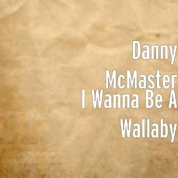 I Wanna Be A Wallaby