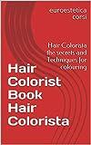 Hair Colorist Book Hair Colorista: Hair Colorista the secrets and Techniques for colouring (euroestetica corsi libri professionali 6) (English Edition)