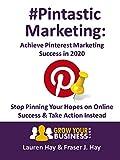 Pintastic Marketing: Achieve Pinterest Marketing Success in...