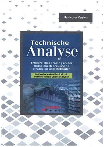 Technische Analyse - Erfolgreiches Trading an der Börse durch praxisnahe Strategien und Methoden - Inklusive extra Kapitel mit ausführlichen chartanalysen (Trading, Börse und Finanzen für Einsteiger)