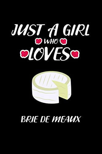just a girl who loves Brie de Meaux: Blank Lined Notebook Gift For Brie de Meaux lover, Perfect Gift Idea For kids, men and Women Who Loves all healthy foods, Journal For Writing hand notes.