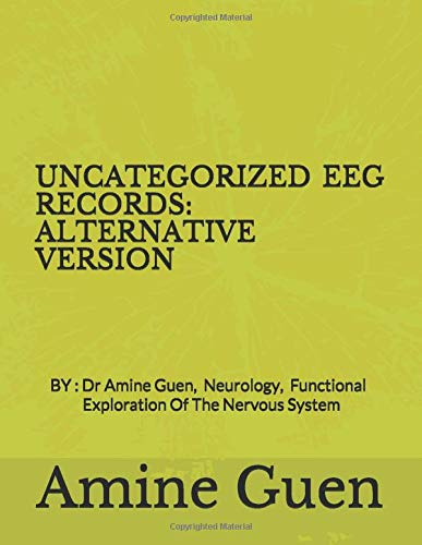 UNCATEGORIZED EEG RECORDS:  ALTERNATIVE VERSION: BY: Dr Amine Guen,   Neurology, Functional Exploration Of The Nervous System