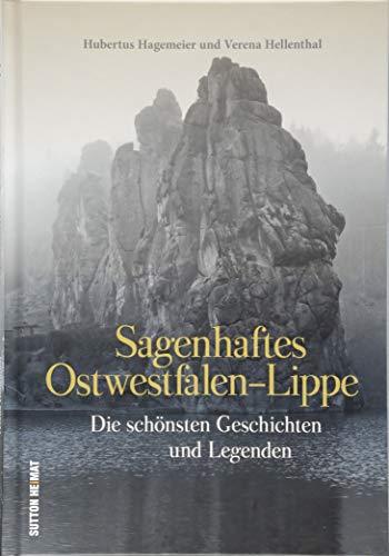 Die schönsten Mythen, Märchen, Sagen und Legenden aus Ostwestfalen-Lippe, liebevoll zusammengestellt, neu erzählt und reich bebildert. (Sutton Sagen & Legenden)