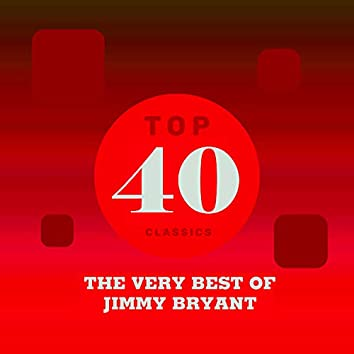 Top 40 Classics - The Very Best of Jimmy Bryant