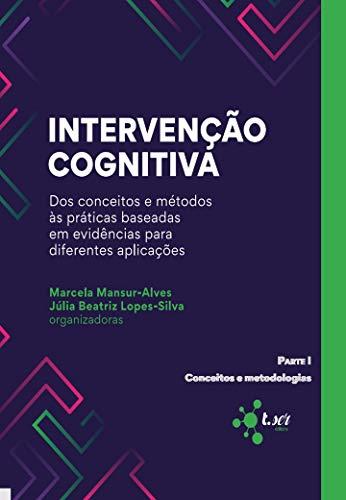 Intervenção Cognitiva: dos conceitos e métodos às práticas baseadas em evidências para diferentes aplicações: Parte 1