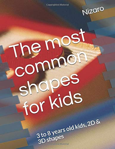 The most common shapes for kids: 3 to 8 years old kids, 2D & 3D shapes