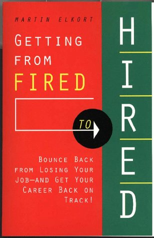 Arco Getting From Fired To Hired: Bounce Back From Losing Your Job And Get Your Career Back On Track!