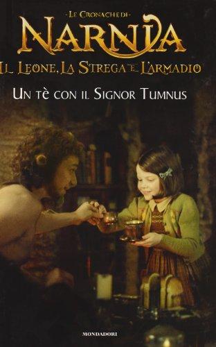 Un tè con il signor Tumnus. Il leone, la strega e l'armadio. Le cronache di Narnia. Ediz. illustrata