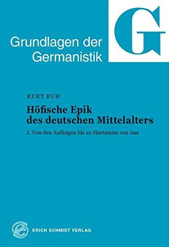 Höfische Epik des deutschen Mittelalters, Tl.1, Von den Anfängen bis zu Hartmann von Aue: I. Von den Anfängen bis zu Hartmann von Aue (Grundlagen der Germanistik (GrG), Band 7)