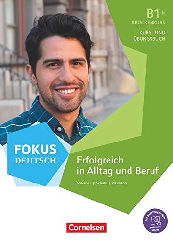 Fokus Deutsch - Allgemeine Ausgabe - B1+: Erfolgreich in Alltag und Beruf: Brückenkurs - Kurs- und Übungsbuch - Mit PagePlayer-App inkl. Audios zum Kurs- und Übungsbuch