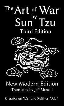 [Sun Tzu, Jeff Mcneill]のThe Art of War by Sun Tzu: New Modern Edition (Classics on War and Politics Book 1) (English Edition)