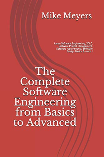 The Complete Software Engineering from Basics to Advanced: Learn Software Engineering, SDLC, Software Project Management, Software requirements, Software Design Basics & more !