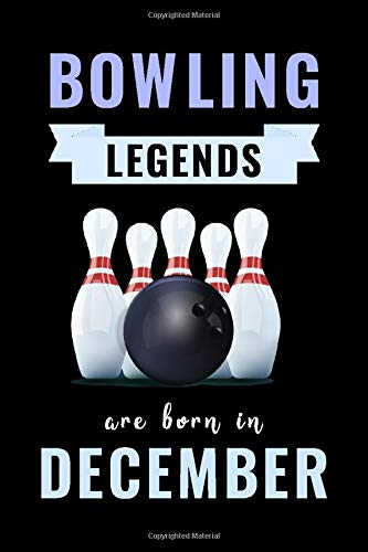 Bowling Legends Are Born In December: Unique Bowling Birthday Gift For Boys, Girls, Players | Lined Notebook / Journal For Bowling Lovers & Fans | 110 Pages ( Bowling Birthday Gifts )