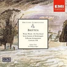 Britten: Winter Words; On This Island; Folk Song Arrangements; Canticles 1-3; Seven Sonnets of Michelangelo - Robert Tear, tenor