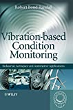 Vibration-based Condition Monitoring: Industrial, Aerospace and Automotive Applications - Robert Bond Randall