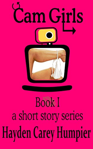 Cam Girls (Short stories of webcam performers) Book I (Cam Girls Stories 1) (English Edition)