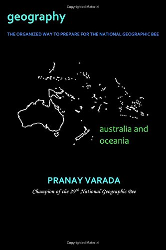 Compare Textbook Prices for Geography: Australia and Oceania: The Organized Way to Prepare for the National Geographic Bee Volume 1 1 Edition ISBN 9781973717089 by Varada, Pranay
