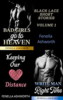 Black Lace Short Stories - Volume 1: Includes the stories 'Bad Girls go to Heaven', 'Write Man, Right Time' and 'Keeping our Distance' by [Fenella Ashworth]