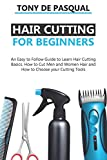 Haircutting for Beginners: An Easy to Follow Guide to Learn Haircutting Basics, how to Cut Men and Women Hair and How to Choose your Cutting Tools